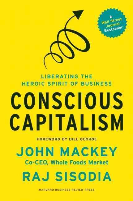 Conscious Capitalism By Mackey, John/ Sisodia, Rajendra